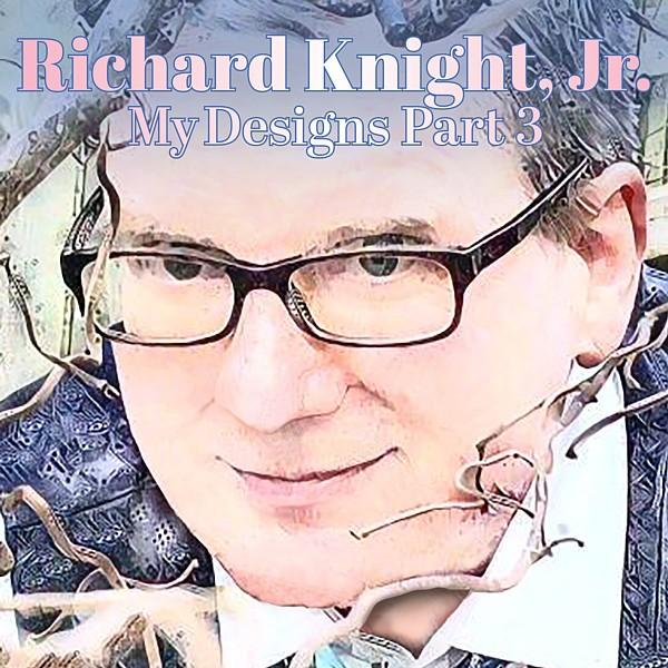 My Designs Part 3